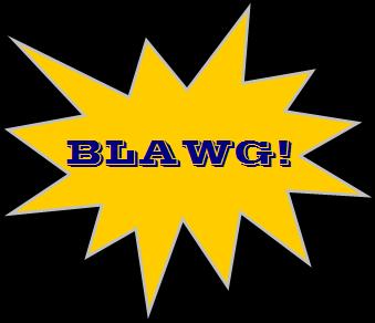 BLAWG!